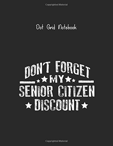 Dot Grid Notebook: Dont Forget My Senior Citizen Discount Funny Old People Dot Grid Notebook Large Size 8.5in x 11in x 109 Dotted Pages White Paper ... Cover Marble for Kids or Men and Women Puzzle