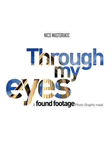 THROUGH MY EYES: A found footage photo-graphic novel (English Edition)