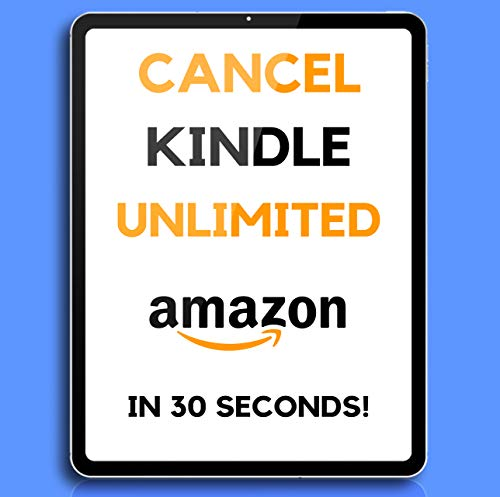 Cancel Kindle Unlimited: The 2020 Step by Step Guide to cancel your Kindle Unlimited Subscription in 30 Seconds ! (English Edition)