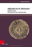 Adlig Leben Im 14 Jahrhundert: Weshalb Sie Fuhren: Die Preussenreisen Des Europaischen Adels (Vestigia Prussica)