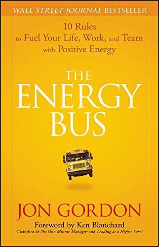 Real Estate Investing Books! - The Energy Bus: 10 Rules to Fuel Your Life, Work, and Team with Positive Energy