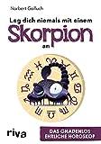 Leg dich niemals mit einem Skorpion an: Das gnadenlos ehrliche Horoskop - Norbert Golluch