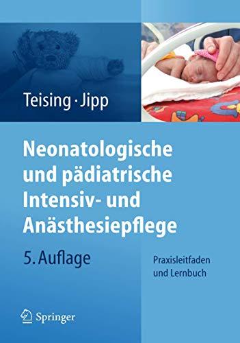 Neonatologische und pädiatrische Intensiv- und Anästhesiepflege: Praxisleitfaden und Lernbuch