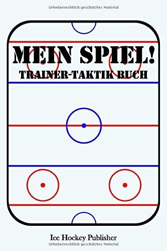 Mein Spiel!: Eishockey Trainer-Taktik Buch | Für Taktik, Strategie & Training | 105 Spielfeld- und punktierte Seiten | Format ca. A5 |