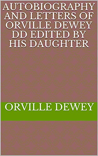 Autobiography and Letters of Orville Dewey DD Edited by His Daughter (English Edition)