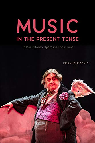 Music in the Present Tense: Rossini's Italian Operas in Their Time (Opera Lab: Explorations in History, Technology, and Performance) (English Edition)