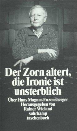 Der Zorn altert, die Ironie ist unsterblich: Über Hans Magnus Enzensberger (suhrkamp taschenbuch)