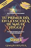 Tu primer día en la Escuela de Magia Hygge: Clase A: Ilustraciones grandes A COLOR (Elige tu propia aventura en la Escuela de Magia Hygge)