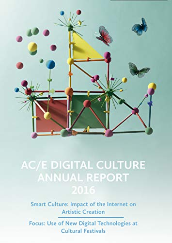 AC/E Digital Culture Annual Report 2016: Smart Culture: Impact of the Internet on Artistic Creation. Focus: Use of New Digital Technologies at Cultural Festivals. (English Edition)