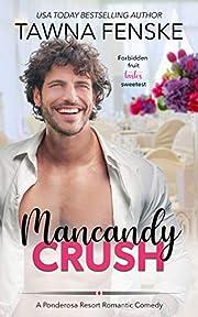 Mancandy Crush: A Ponderosa Resort Novella (Ponderosa Resort Romantic Comedies Book 6)