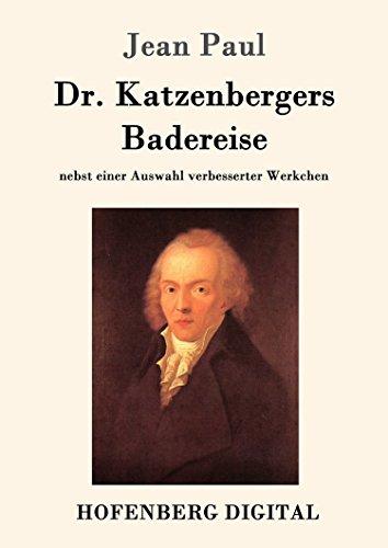 Dr. Katzenbergers Badereise: nebst einer Auswahl verbesserter Werkchen