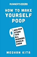Runner's World How to Make Yourself Poop: And 999 Other Tips All Runners Should Know