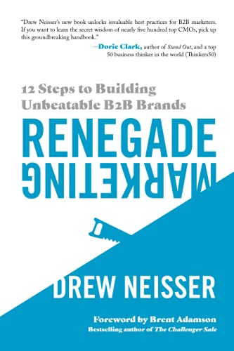Renegade Marketing: 12 Steps to Building Unbeatable B2B Brands