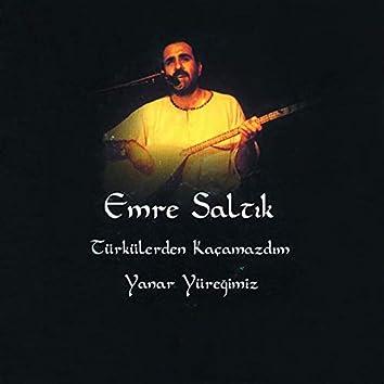 Türkülerden Kaçamazdım / Yanar Yüreğimiz