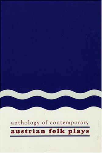 Anthology of Contemporary Austrian Folk Plays (STUDIES IN AUSTRIAN LITERATURE, CULTURE, AND THOUGHT TRANSLATION SERIES)