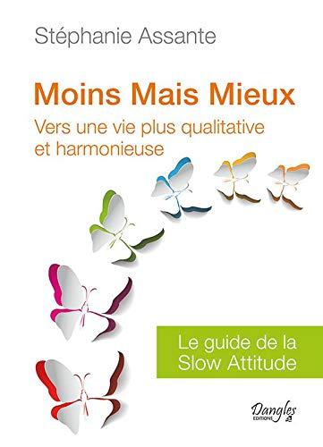 Moins mais mieux : Vers une vie plus qualitative - Le guide de la slow attitude
