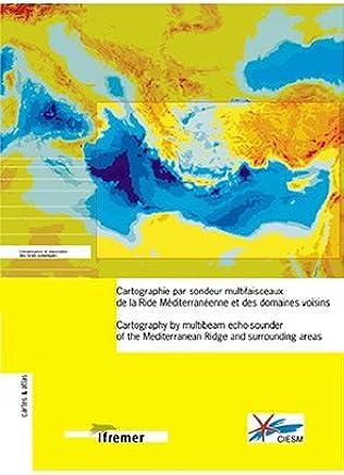 Cartographie par sondeur multifaisceaux de la Ride Méditerranéenne et des domaines voisins : Cartography by multibeam echo-sounder of the Mediterranean Ridge and surrounding areas