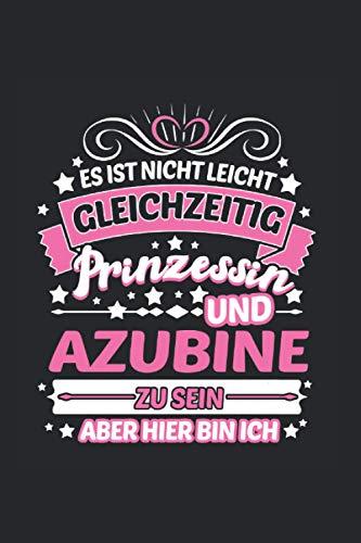 Eis Nicht Leicht Gleichzeitig Prinzessin Und Azubine zu Sein: Azubiine & Azubi Notizbuch 6'x9' Stift Geschenk für Ausbildung & Männer