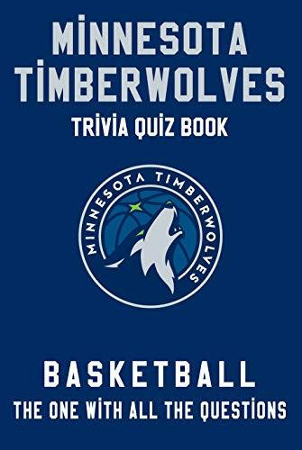 Minnesota Timberwolves Trivia Quiz Book - Basketball - The One With All The Questions: NBA Basketball Fan - Gift for fan of Minnesota Timberwolves (English Edition)
