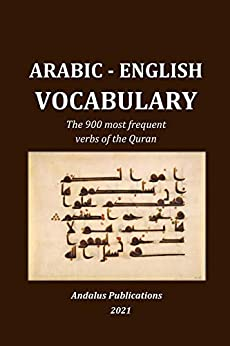 Arabic - English Vocabulary: The 900 most frequent verbs of the Quran (Languages of the Bible and the Qur'an Book 5) (English Edition) par [Andalus Publications (English)]