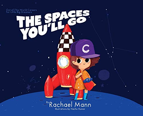 The Spaces You'll Go: Out-of-This-World Careers for Little Big Dreamers