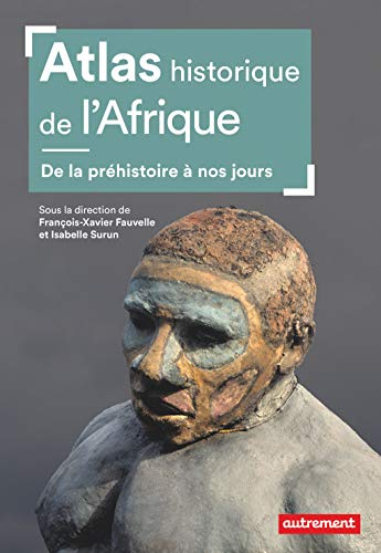 Atlas historique de l'Afrique: De la préhistoire à nos jours