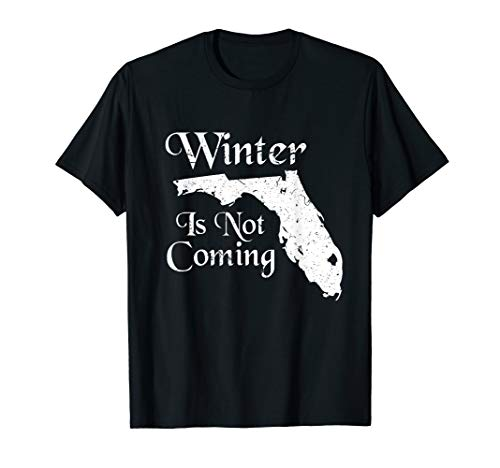 Winter Is Not Coming Florida Shirt Men Women Christmas Gift