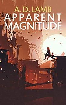 [Aaron Lamb, Mariko Smits]のApparent Magnitude: (Episode 1 of Apparent Magnitude - post apocalyptic fiction) (English Edition)