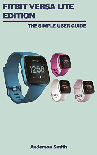 FITBIT VERSA LITE EDITION: The Simple User Guide