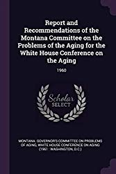 Report and Recommendations of the Montana Committee on the Problems of the Aging for the White House Conference on the Aging: 1960