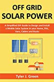 Off Grid Solar Power: A Simplified DIY Guide to Design and Install a Mobile Solar System in your...