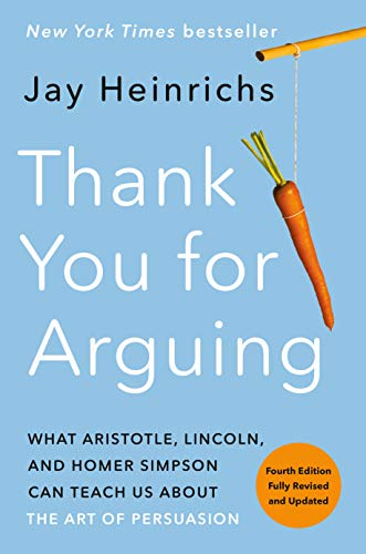 Real Estate Investing Books! - Thank You for Arguing, Fourth Edition (Revised and Updated): What Aristotle, Lincoln, and Homer Simpson Can Teach Us About the Art of Persuasion