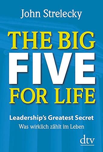 The Big Five for Life: Leadership's Greatest Secret -, Was wirklich zählt im Leben