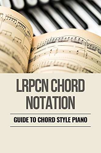 LRPCN Chord Notation: Guide To Chord Style Piano: Chord Techniques Piano