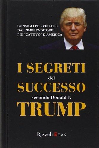 I segreti del successo secondo Donald J. Trump
