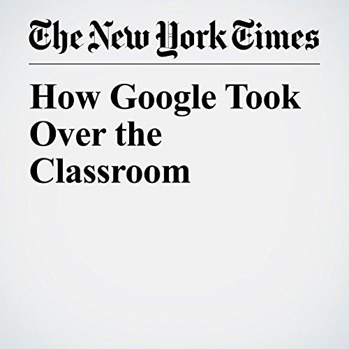 How Google Took Over the Classroom copertina