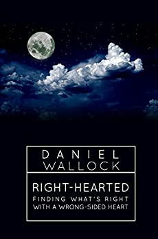 Right-Hearted: Finding What's Right With a Wrong-Sided Heart by [Daniel Wallock]
