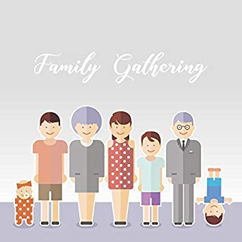 Family Gathering: Background Music for Family Meetings at the Table, Family Events, Meetings with Friends, Meals Together, Time Spent with Family