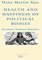 Health and Happiness of Political Bodies: 15: Biocultures, Businesses, Biopolitics