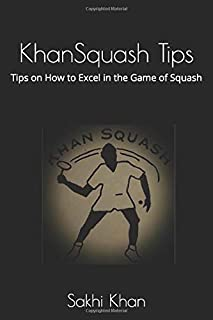 KhanSquash Tips: Tips on How to Excel in the Game of Squash