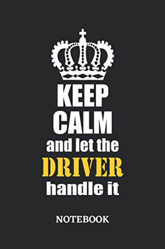 Keep Calm and let the Driver handle it Notebook: 6x9 inches - 110 graph paper, quad ruled, squared, grid paper pages • Greatest Passionate working Job Journal • Gift, Present Idea