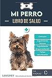 Libro de Salud - Mi Perro: Folleto de salud y seguimiento para perros | Yorkshire Terrier | 120 páginas | Formato 15.24 x 22.86 cm