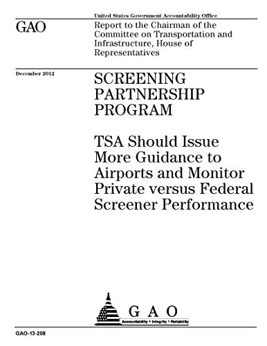 SCREENING PARNERSHIP PROGRAM: TSA Should Issue More Guidance to Airports and Monitor Private versus Federal Screener Performance (English Edition)