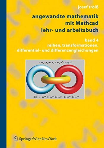 Angewandte Mathematik mit Mathcad, Lehr- und Arbeitsbuch: Band 4: Reihen, Transformationen, Differential- und Differenzengleichungen