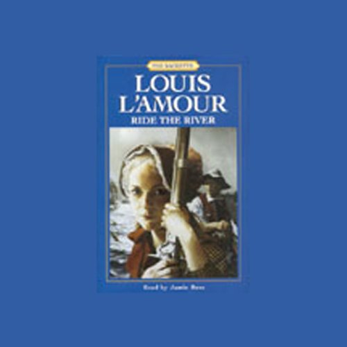 Ride the River     The Sacketts, Book 5              By:                                                                                                                                 Louis L'Amour                               Narrated by:                                                                                                                                 Jamie Rose                      Length: 5 hrs and 9 mins     834 ratings     Overall 4.6