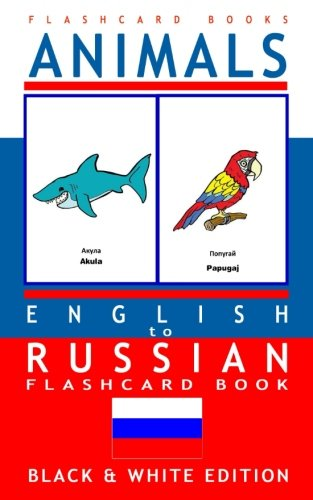 Animals - English to Russian Flash Card Book: Black and White Edition - Russian for Kids (Russian Bilingual Flash Card Books) (Volume 1)