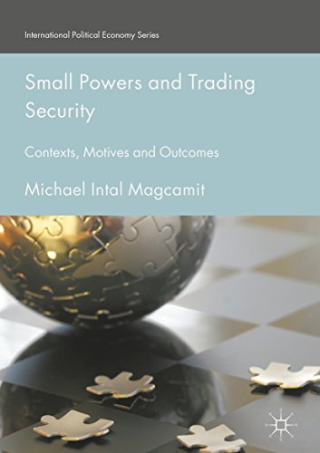 Small Powers and Trading Security: Contexts, Motives and Outcomes (International Political Economy Series) (English Edition)