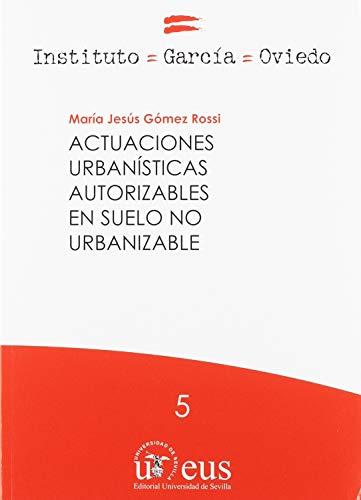 ACTUACIONES URBANÍSTICAS AUTORIZABLES EN SUELO NO URBANIZABLE: 5 (Derecho, Instituto García Oviedo)
