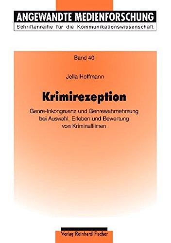 Krimirezeption: Genre-Inkongruenz und Genrewahrnehmung bei Auswahl, Erleben und Bewertung von Kriminalfilmen (Angewandte Medienforschung, Band 40)