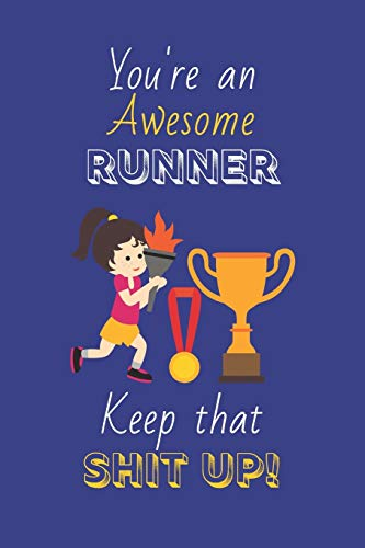 You're An Awesome Runner Keep That Shit Up!: Gifts For Runners: Novelty Gag Notebook Gift: Lined Paper Paperback Journal